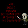 Art Should Disturb the Comfortable! by LunaKoraDesigns