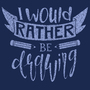 I Would Rather Be Drawing - Tshirt Design by JuliaHBarts