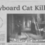 Keyboard Cat Killed! by 14hourlunchbreak