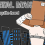 MetalMan by anunfittingname