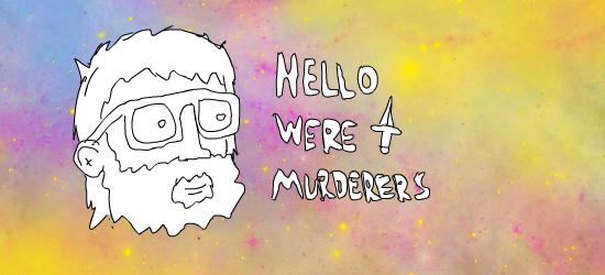 Hello we're Murderer's