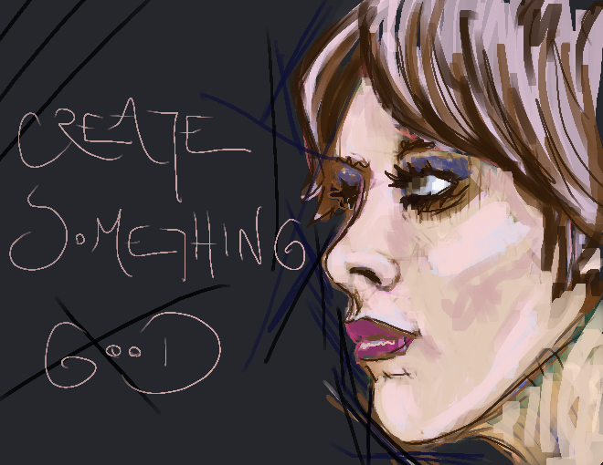create something good