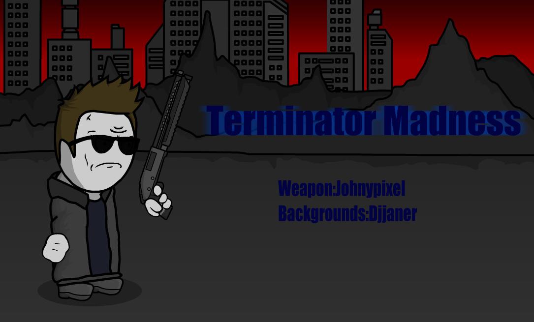 The TerminatorMadness