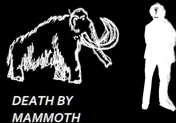 DEATH BY MAMMOTH