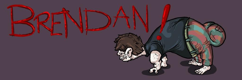 BRENDAN!