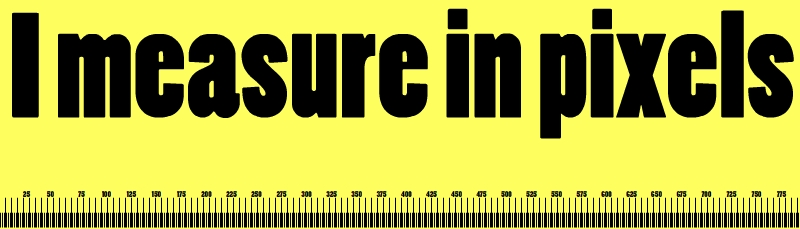 I measure in pixels