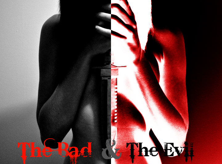 The Bad And The Evil