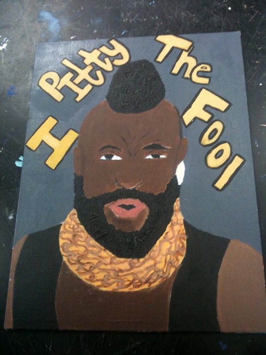I pitty the fool!