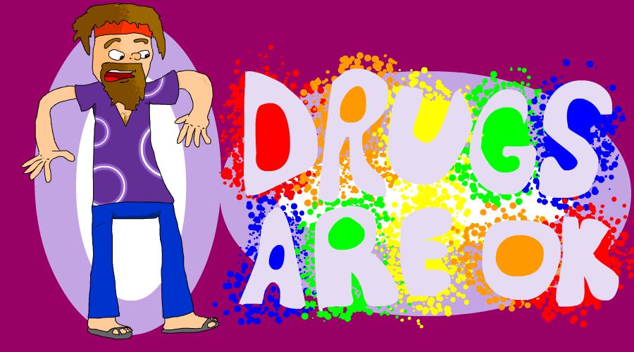Drugs are ok