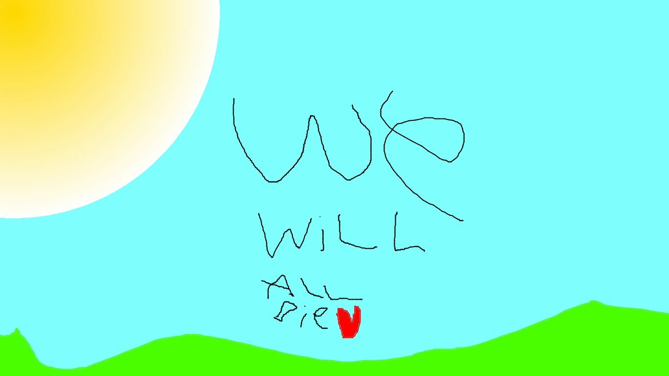 we will all die <3