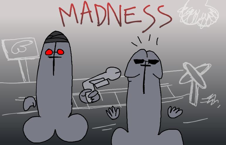 Madness cocks