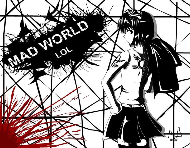 Mad world lol