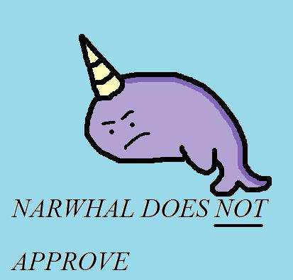 Narwhal Does Not Approve