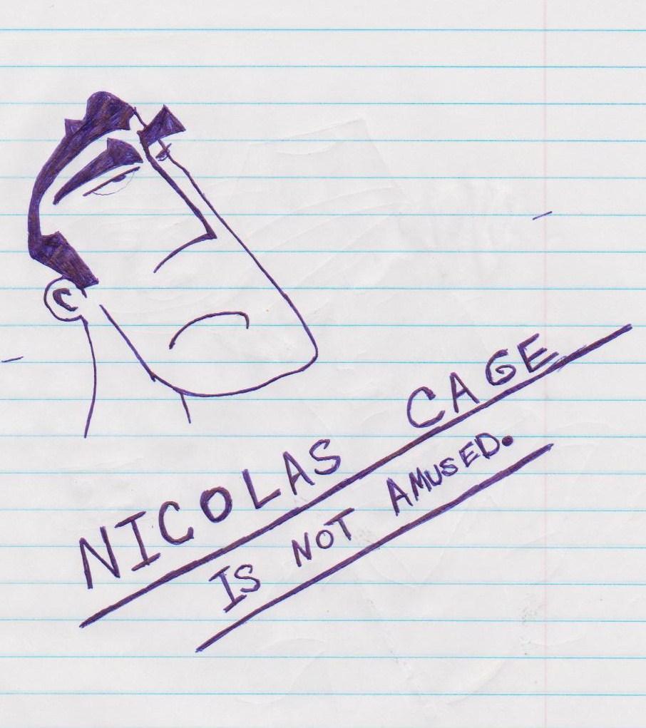 NICOLAS CAGE IS NOT AMUSED.