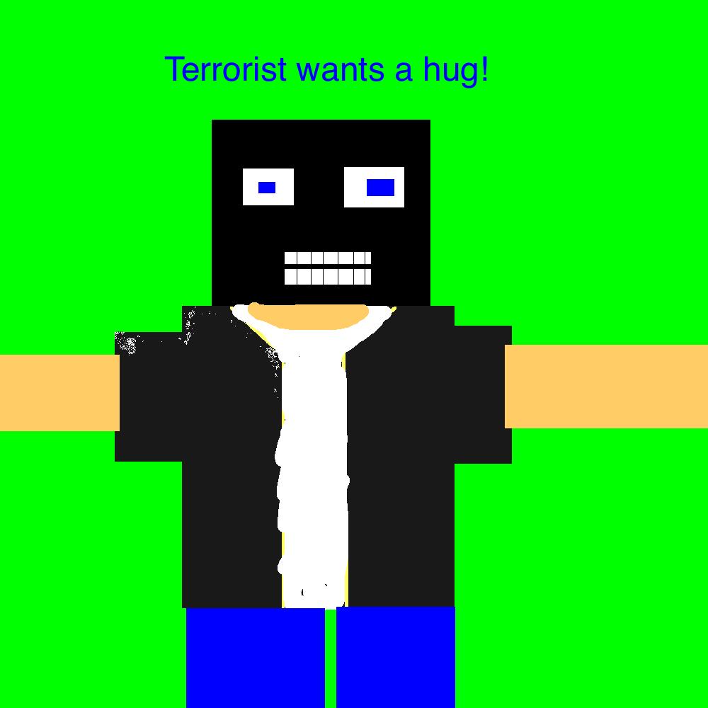 Terrorist Guy Wants A Hug!!!