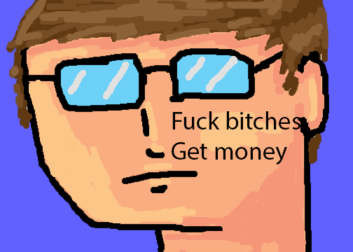Fuck Bitches. Get Money.