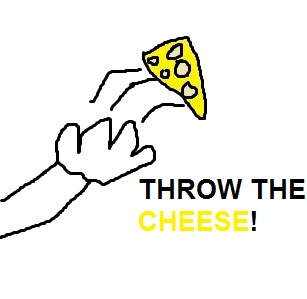 THROW THE CHEESE!