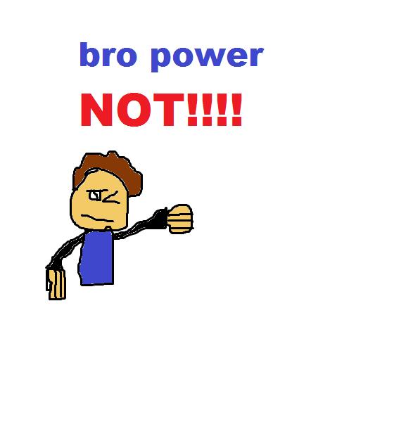BRO POWER.....MEEP