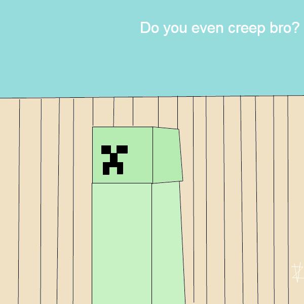 Do you even creep bro?