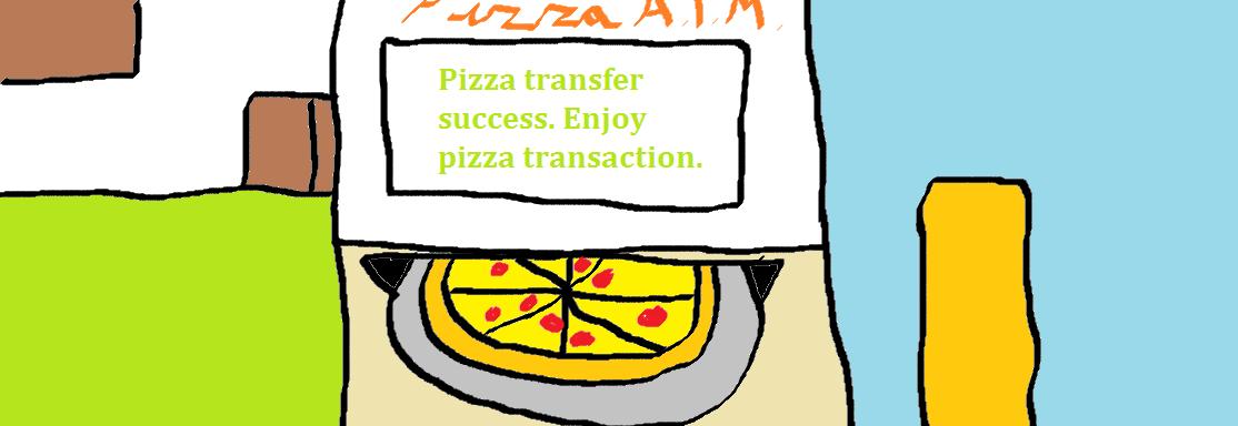 It's a pizza A.T.M..