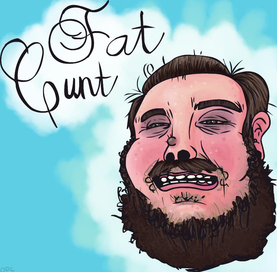 fat cunt