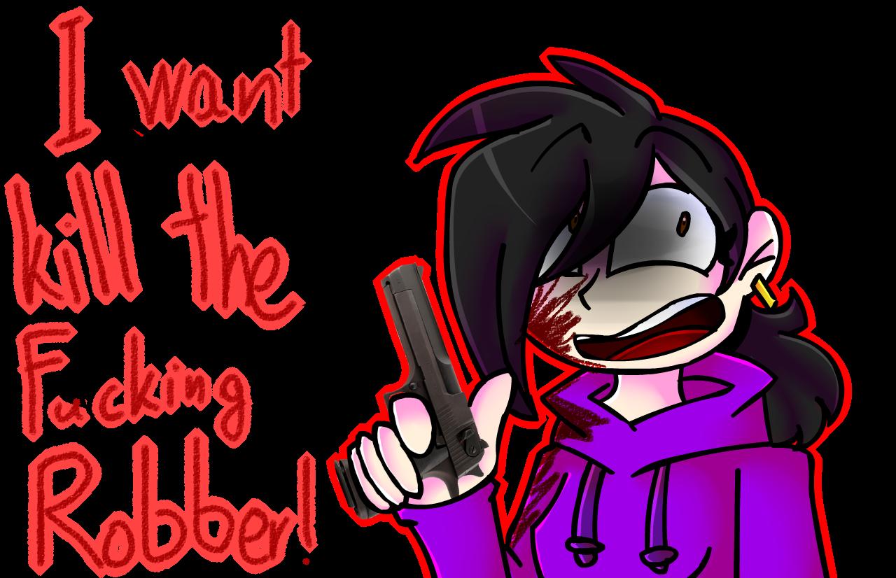 I want kill the fucking robber