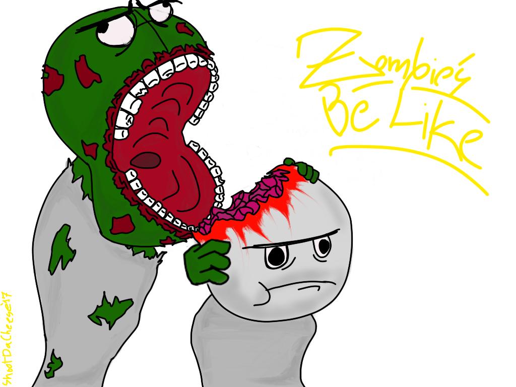 """""""Zombies be like..."""""""