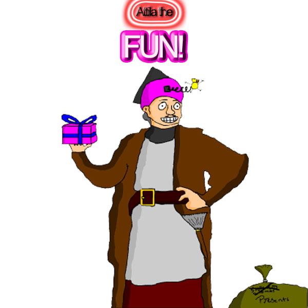 Attila the Fun!