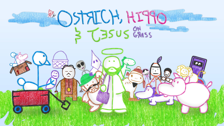 Ostrich, Hippo & Jesus on Grass