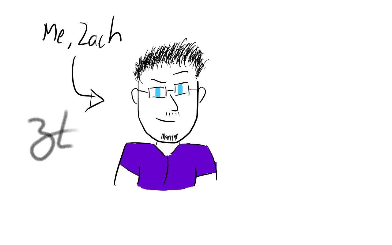 Sketch of me - Zach :)