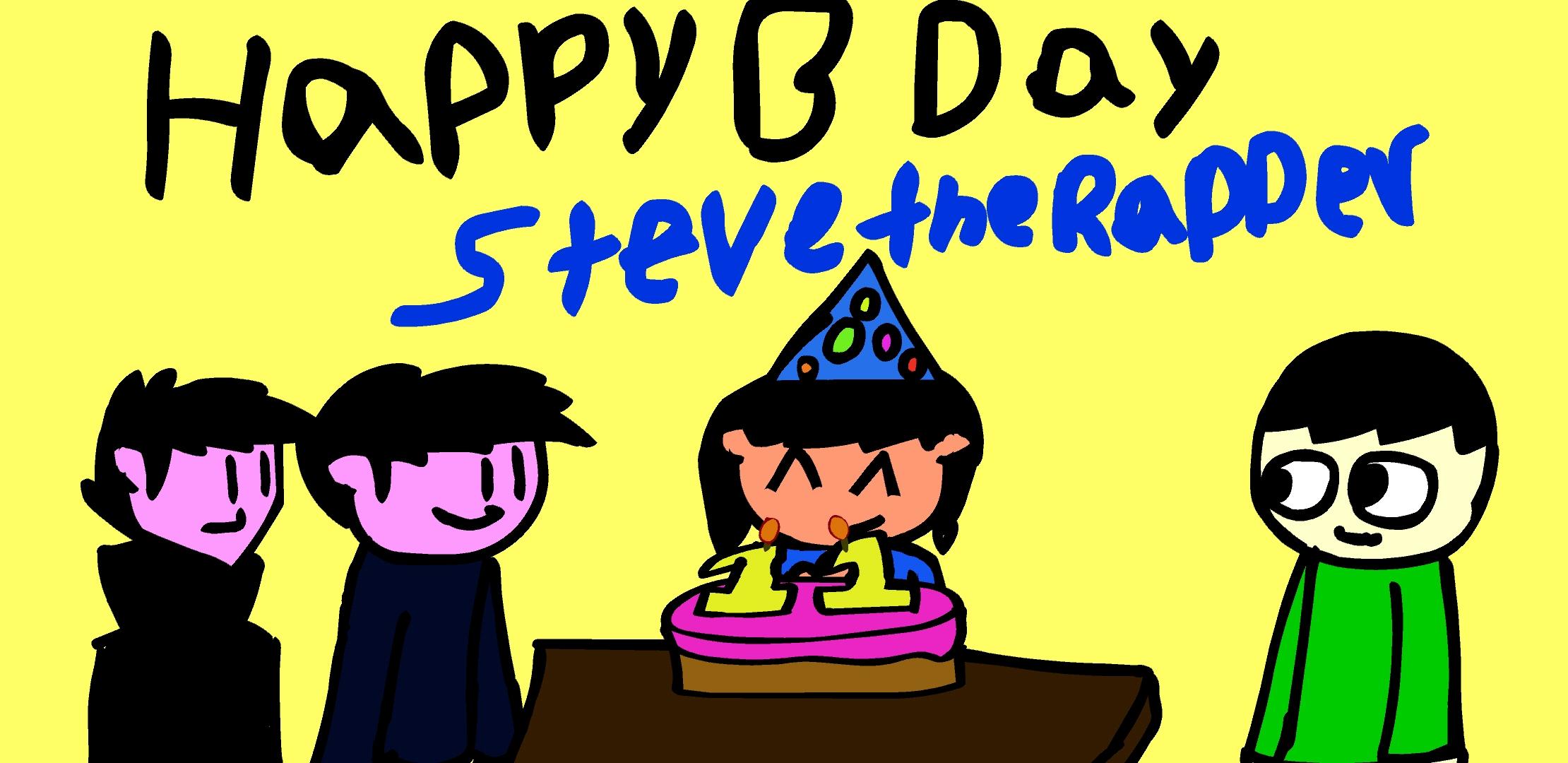 Happy birthday SteveTheRapper