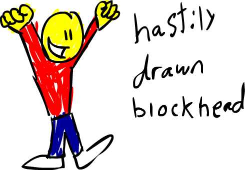 Hastily drawn Blockhead