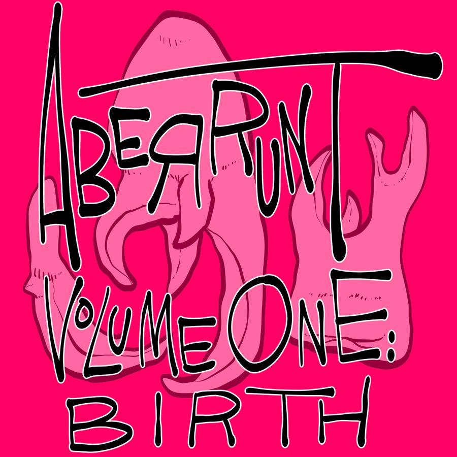 ABERRUNT VOLUME ONE: BIRTH!
