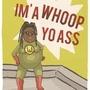 Whoop yo ass by idiot-monarch