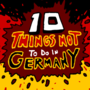 10 Things Not To Do In Germany