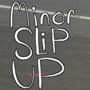 MinorSlipUp