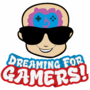 Dreaming For Gamers!