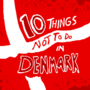 10 Things Not To Do In Denmark