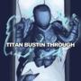 titan bustin through