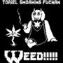 (shitpost) Toriel Smoaking Fuckan Weed