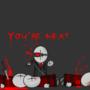 """You're next"""