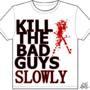 kill the bad guys SLOWLY