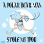 Polar Bear-Man stole my ipod by ErnestDesigns