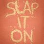 Slap It On by pencilbandit