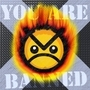 You are banned by walkinator