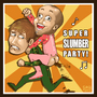 SUPER SLUMBER PARTY by Sabtastic