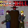 OVER KILL by Rubix-N00B