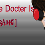 The docter is In[sain] by Glowstick-warroir