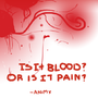 Is it Blood? Or is it Pain?