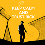 Keep Calm And Trust Rick by SirVego